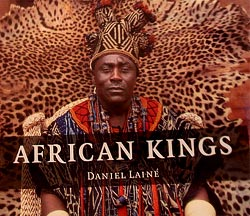 Front cover of the book African Kings: Portraits of a Disappearing Era by photographer Daniel Laine